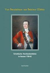 Buch - Von Breadalbane zur Brücker Mühle - Schottische Hochlandsoldaten in Hessen 1759-62 - Axel Köhler- Ausverkauf